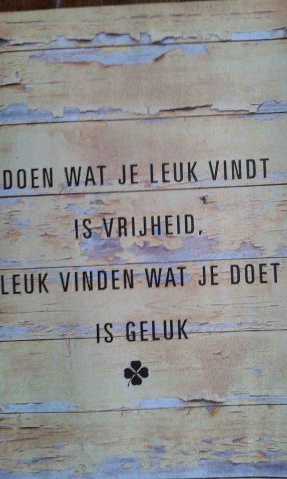 Doen wat je leuk vindt is vrijheid. Leuk vinden wat je doet is geluk. #geluk #spreuk #quote