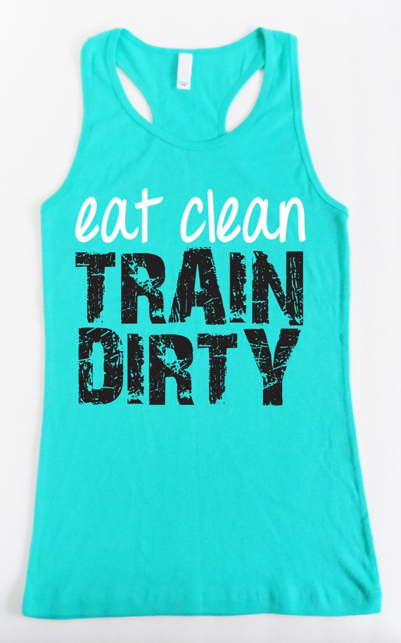 Eat Clean TRAIN DIRTY  Teal Workout Tank by NobullWomanApparel, $24.99