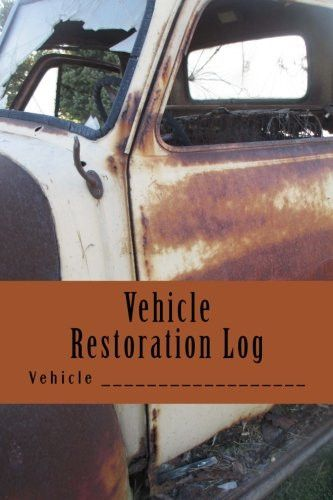 Vehicle Restoration Log: Rusted Truck Cover (S M Car Journals)