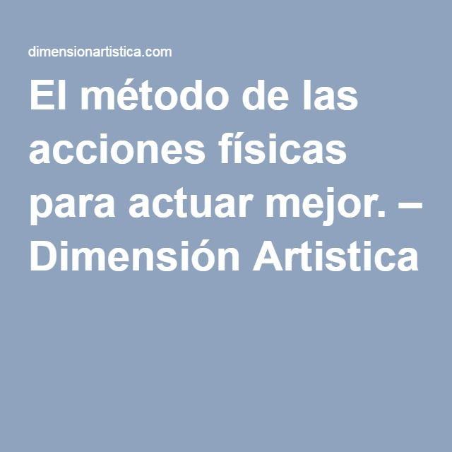 El método de las acciones físicas para actuar mejor. – Dimensión Artistica