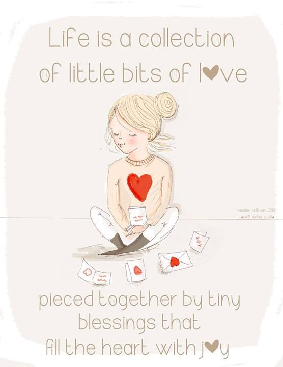 Life is a collection of little bits of love pieced together by tiny blessings that fill the heart with joy.