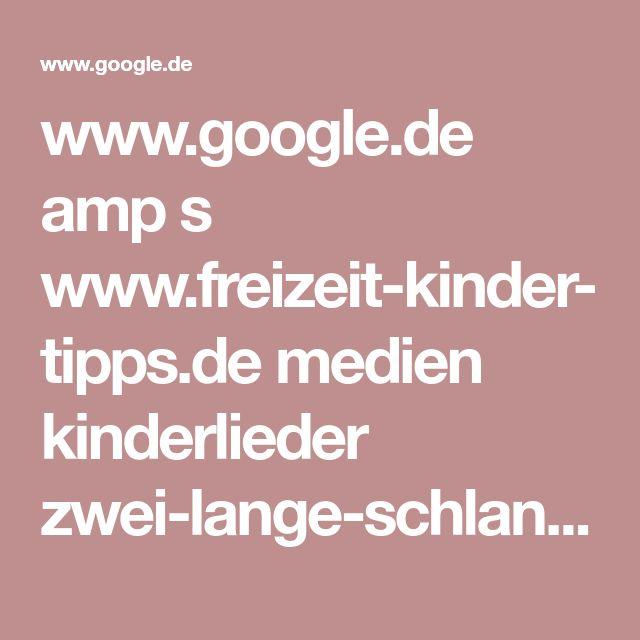 www.google.de amp s www.freizeit-kinder-tipps.de medien kinderlieder zwei-lange-schlangen amp