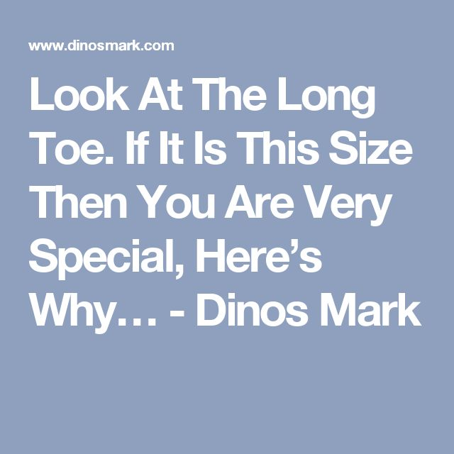 Look At The Long Toe. If It Is This Size Then You Are Very Special, Here's Why… - Dinos Mark