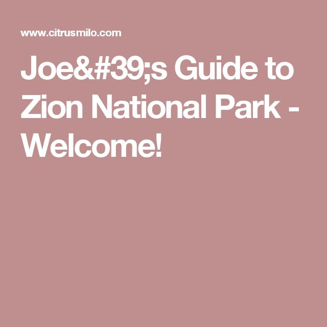 Joe's Guide to Zion National Park - Welcome!