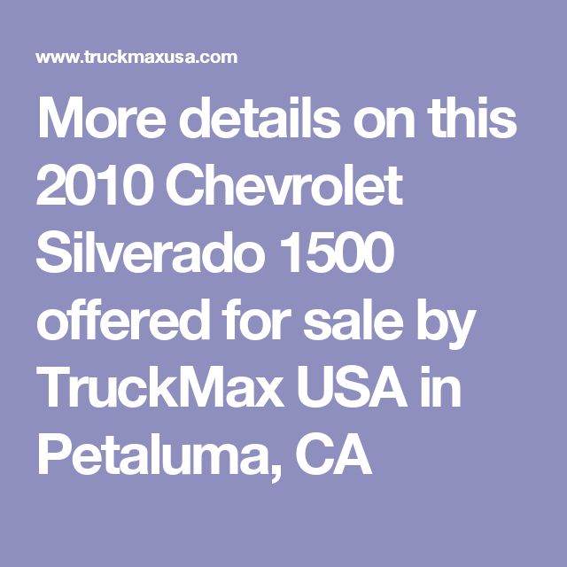 More details on this 2010 Chevrolet Silverado 1500 offered for sale by TruckMax USA in Petaluma, CA