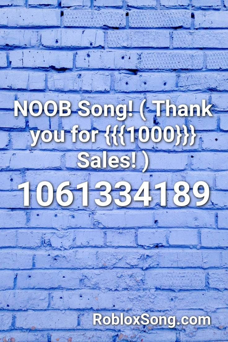 Noob Song Thank You For 1000 Sales Roblox Id Roblox
