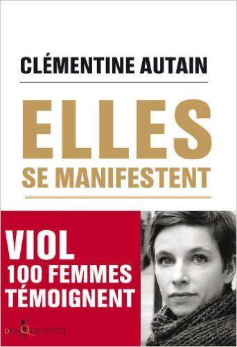 Amazon.fr - Elles se manifestent : Viol, 100 femmes témoignent - Clémentine Autain - Livres