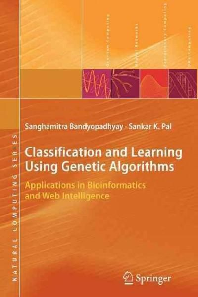 Classification and Learning Using Genetic Algorithms: Applications in Bioinformatics and Web Intelligence (Paperback)