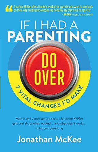 If I Had a Parenting Do-Over: 7 Vital Changes I'd Make Ba...
