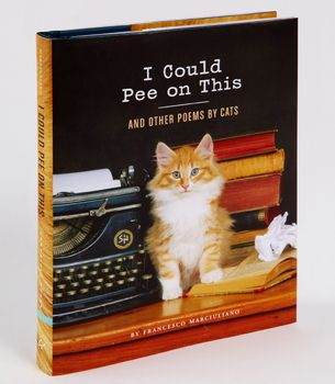 I Could Pee On This And Other Poems By Cats. I'm not sure I would read this, but its existence made me laugh.