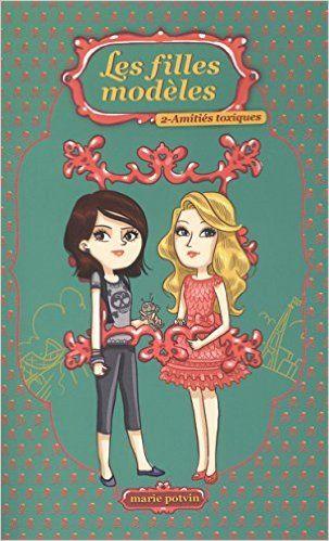 Les filles modèles 02 : Amitiés toxiques: Amazon.ca: Marie Potvin: Books