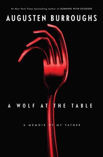 A Wolf at the Table. NOT a funny read, but so interesting! A brave look back on a scary childhood that still haunts him. Helps to understand why he went to live with the family in Running With Scissors...it was LESS crazy in many ways.