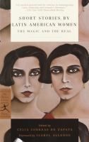 Short stories by Latin American women : the magic and the real / edited by Celia Correas de Zapata ; foreword by Isabel Allende.