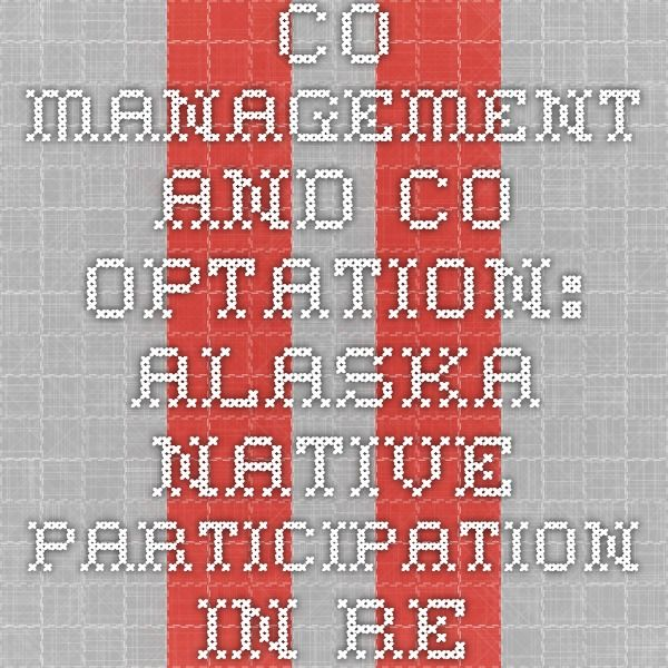 Co-Management and Co-Optation: Alaska Native Participation in Regulatory Processes | Cultural Survival