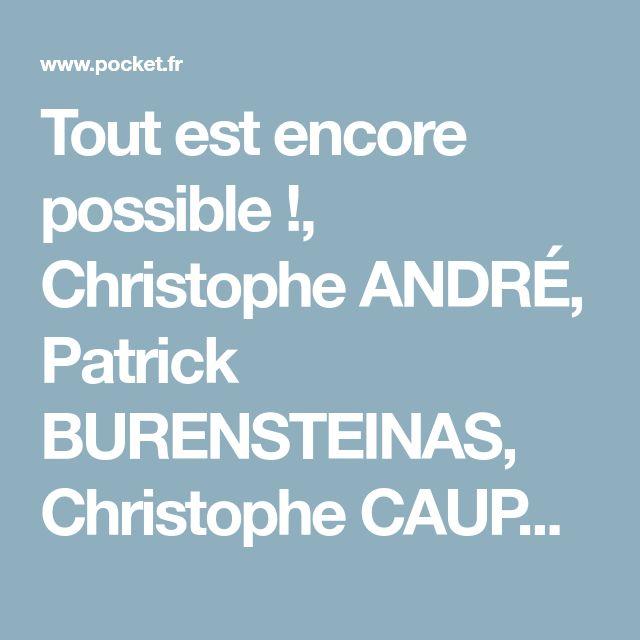 Tout est encore possible !, Christophe ANDRÉ, Patrick BURENSTEINAS, Christophe CAUPENNE | Éditions Pocket