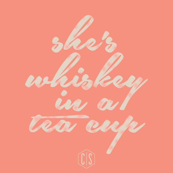 She's whiskey in a tea cup... #CharlieSouthern #South #Quote
