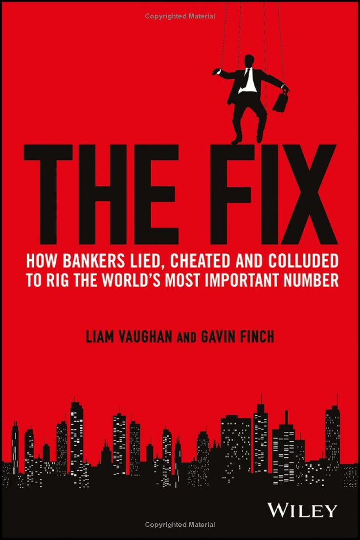 The Fix: How Bankers Lied, Cheated and Colluded to Rig the World's Most Important Number (Bloomberg): Liam Vaughan, Gavin Finch