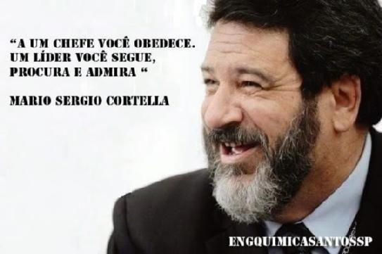 """""""A um chefe você obedece, um líder você segue, procura e admira""""  Mario Sergio Cortella #frases #conselho  #cortella #engquimicasantossp #curta #compartilhe"""