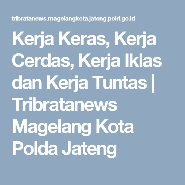 Kerja Keras, Kerja Cerdas, Kerja Iklas dan Kerja Tuntas | Tribratanews Magelang Kota Polda Jateng