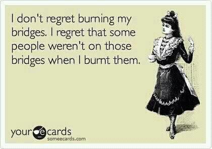 LolLaugh, Quotes, Truths, So True, Funny Stuff, Humor, Things, Ecards, Burning Bridges