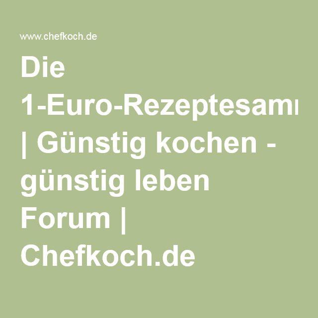 Die 1-Euro-Rezeptesammlung | Günstig kochen - günstig leben Forum | Chefkoch.de