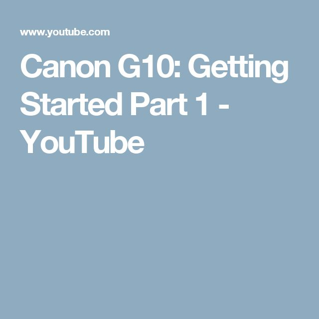 Canon G10: Getting Started Part 1 - YouTube