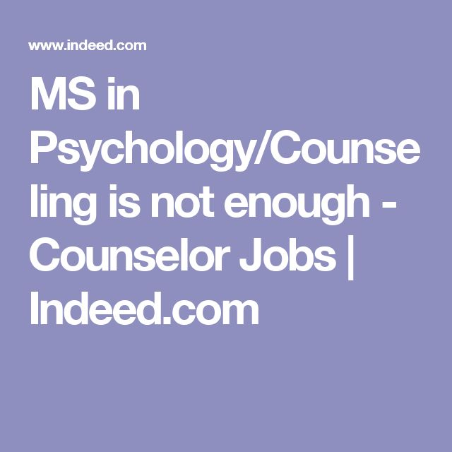 MS in Psychology/Counseling is not enough - Counselor Jobs | Indeed.com