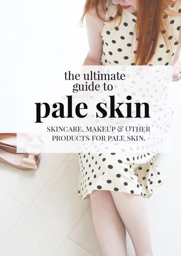 the ultimate guide to pale skin: skincare, makeup and other products for people with pale skin