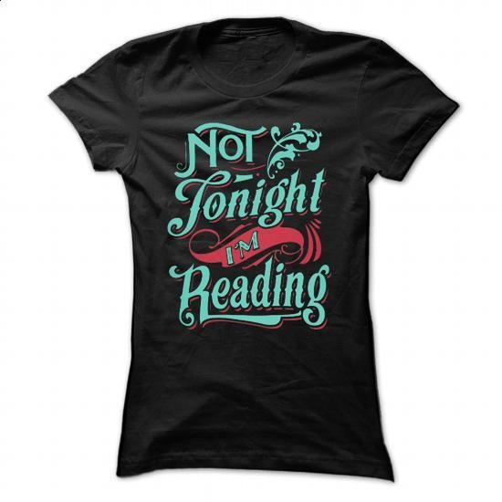 NOT TONIGHT IM READING - #cool hoodies for men #cheap tees. MORE INFO => https://www.sunfrog.com/Hobby/NOT-TONIGHT-IM-READING-Ladies.html?60505