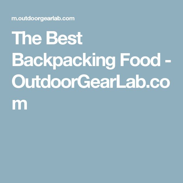 The Best Backpacking Food - OutdoorGearLab.com