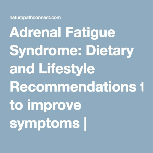 Adrenal Fatigue Syndrome: Dietary and Lifestyle Recommendations to improve symptoms | Naturopath Connect