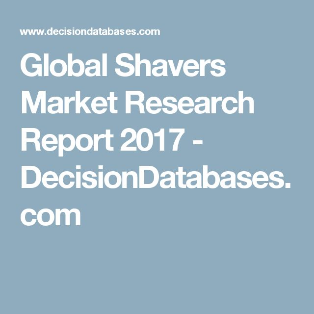 Global Shavers Market Research Report 2017  - DecisionDatabases.com