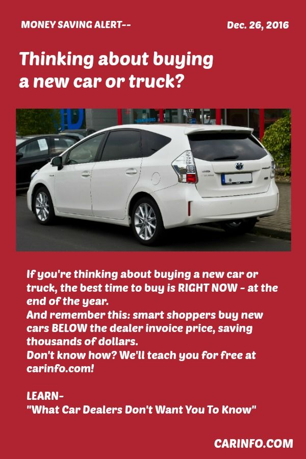 If you're thinking about buying a new car or truck, the best time to buy is RIGHT NOW - at the end of the year. And remember this: smart shoppers buy new cars BELOW the dealer invoice price, saving thousands of dollars. Don't know how? We'll teach you for free at carinfo.com! Protect yourself from common rip-offs and overcharges by reading our free car buying tips. Click here... http://www.carinfo.com/buynewcar.html