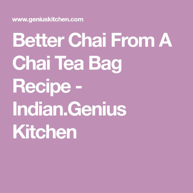 Better Chai From A Chai Tea Bag Recipe - Indian.Genius Kitchen