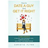 How To Date A Guy And Get It Right: 7 Core Concepts To Multiply Your Confidence Level Eliminate Bad Dates And Attract Your Dream Partner by Christie Flynn (Author) #Kindle US #NewRelease #Parenting #Relationships #eBook #ad