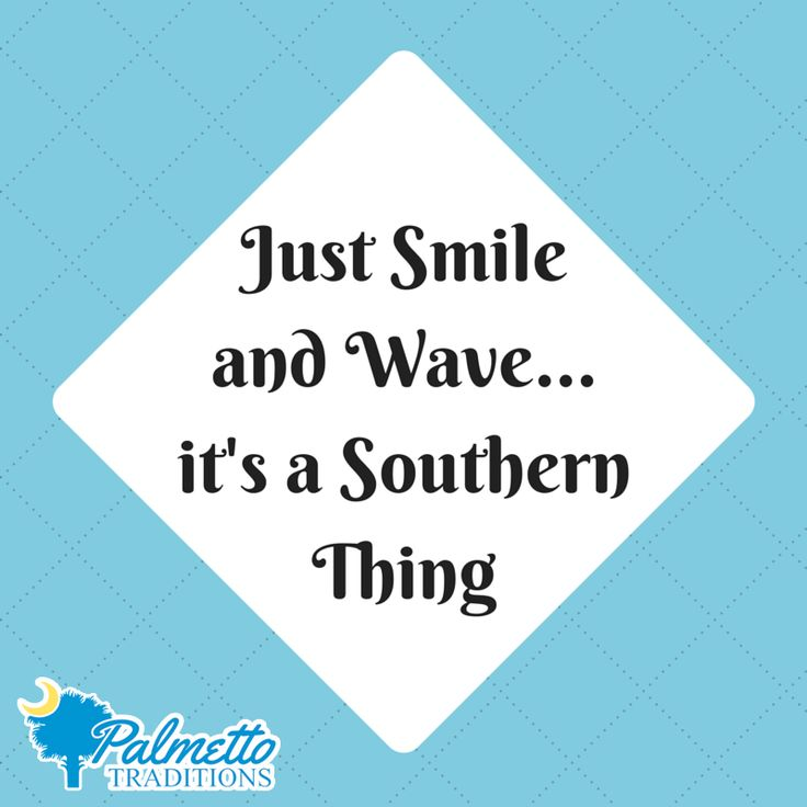 Just smile and wave, it's a Southern thing. #thesouth #southern #southernphrases