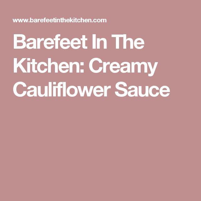 Barefeet In The Kitchen: Creamy Cauliflower Sauce