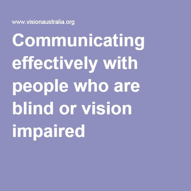 Facilitating communication with vision impaired (including aids and appliances) Communicating effectively with people who are blind or vision impaired Comment: General information about do's and don'ts when communicating who are blind or vision impaired