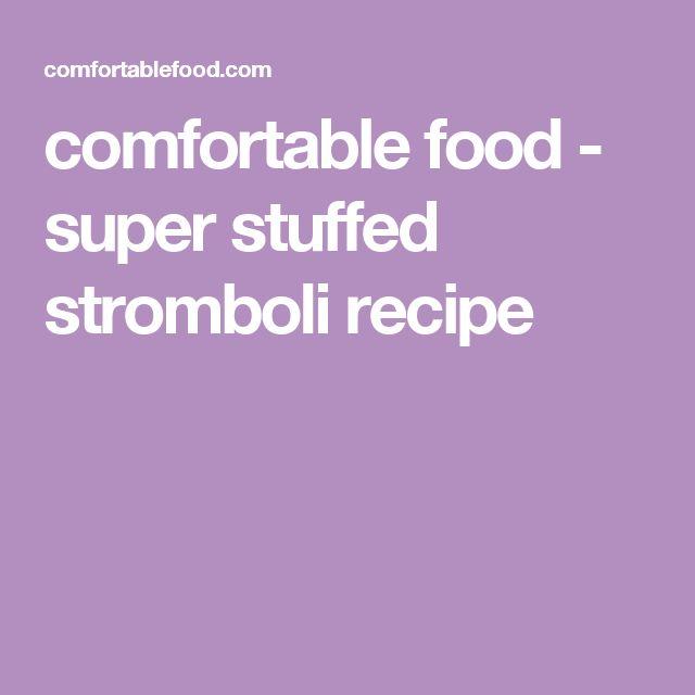 comfortable food - super stuffed stromboli recipe