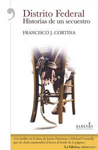 CRUCE DE CAMINOS: Novedad Editorial: Distrito Federal. Historias De Un Secuestro - Francisco J. Cortina (Alrevés)
