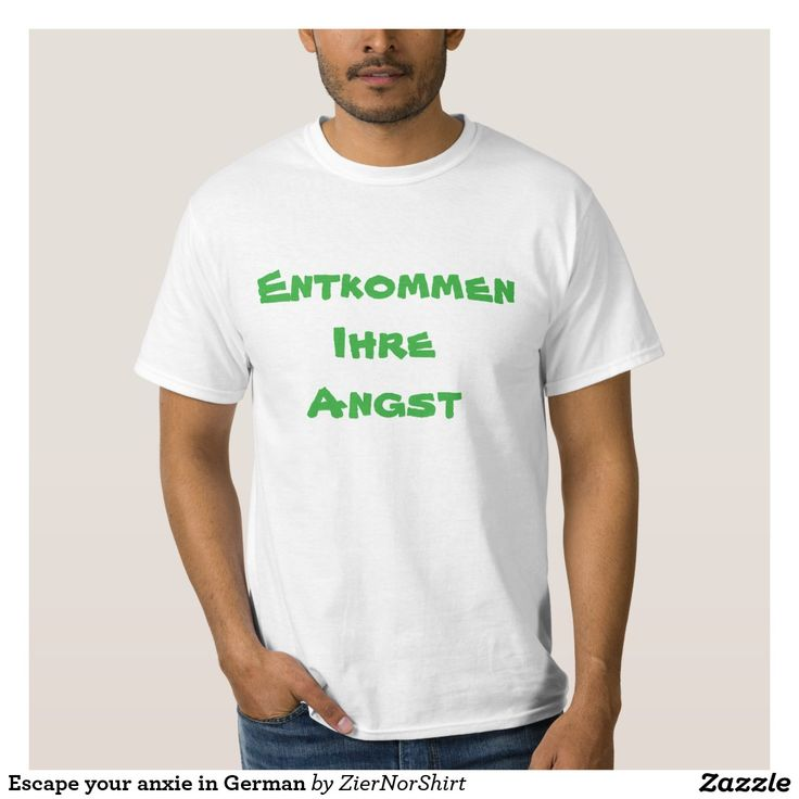 Escape your anxie in German T Shirt