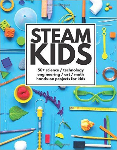 STEAM Kids: 50+ Science / Technology / Engineering / Art / Math Hands-On Projects for Kids: Anne Carey, Ana Dziengel, Amber Scardino, Chelsey Marashian, Dayna Abraham, Erica Clark, Jamie Hand, Karyn Tripp, Leslie Manlapig, Malia Hollowell, P. R. Newton: 9781537372044: Amazon.com: Books