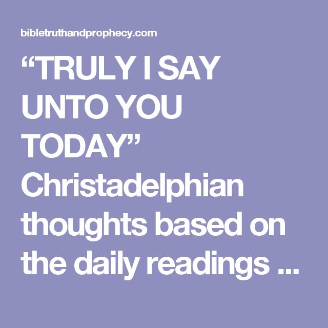 """TRULY I SAY UNTO YOU TODAY"" Christadelphian thoughts based on the daily readings for 30th Sept 2016 – Bible Truth and Prophecy"