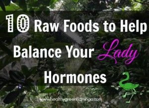 10 Raw Foods to Help Balance Your Lady Hormones #kombuchaguru #rawfood Also check out: http://kombuchaguru.com
