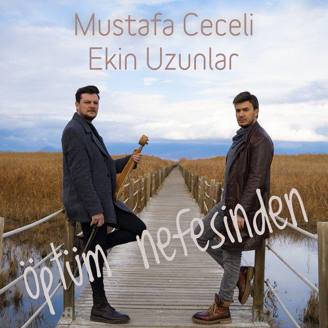 Mustafa Ceceli Optum Nefesinden Feat Ekin Uzunlar Sarki Sozleri Sarkilar Sarki Sozleri Kitap