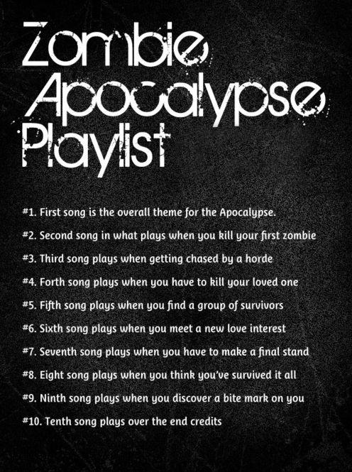 My zombie apocalypse playlist was funny. You should try. :)
