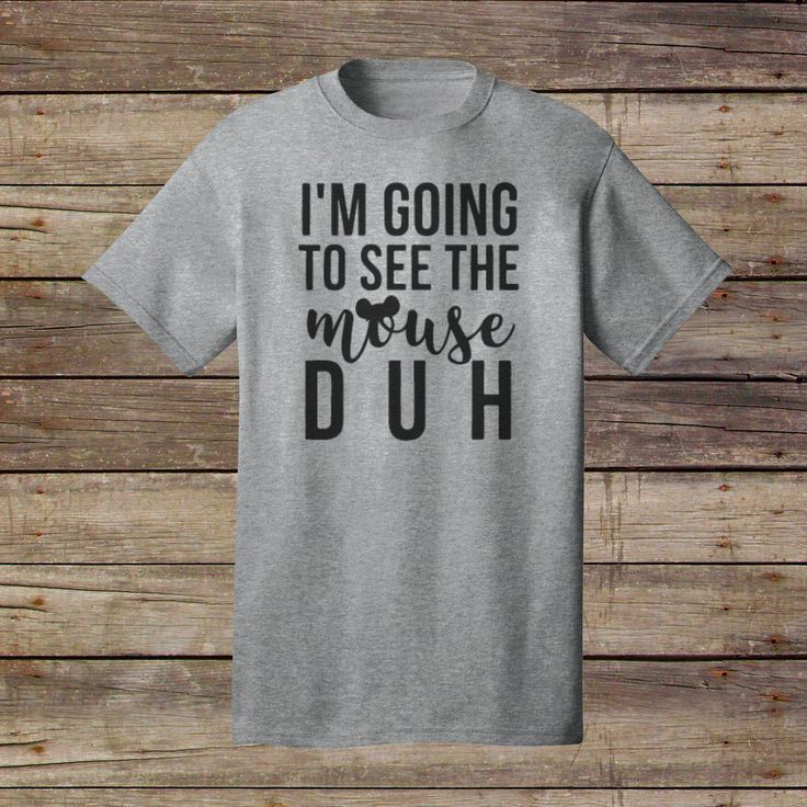 I'm Going To See The Mouse, DUH T-Shirt - Disney T-Shirt - Disney Vacation Shirt - Mickey Ears - Mickey Mouse - Matching Shirts - Disney by SpencerVinyl on Etsy