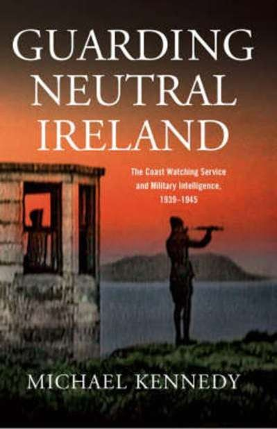 Guarding Neutral Ireland: The Coast Watching Service And Military Intelligence 1939-1945 - World War Two - History & Archaeology - Books