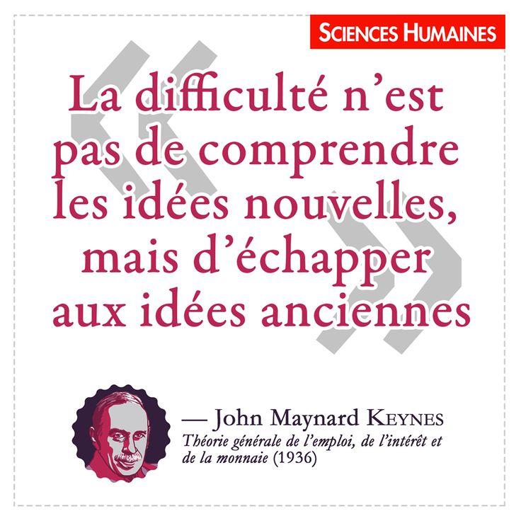 """""""La difficulté n'est pas de comprendre les idées nouvelles , mais d'échapper aux idées anciennes"""" John Maynard KEYNES"""