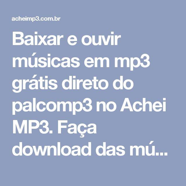 Baixar e ouvir músicas em mp3 grátis direto do palcomp3 no Achei MP3. Faça download das músicas mais tocadas direto do seu celular. Baixe agora músicas gospel, funk, sertanejo, pagode, forro e muito mais. | ACHEI MP3